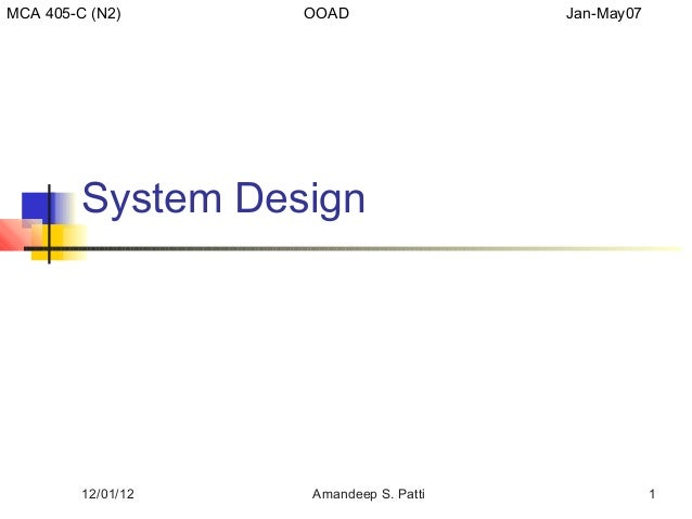 MCA 405-C (N2)      OOAD                Jan-May07         System Design         12/01/12   Amandeep S. Patti               1