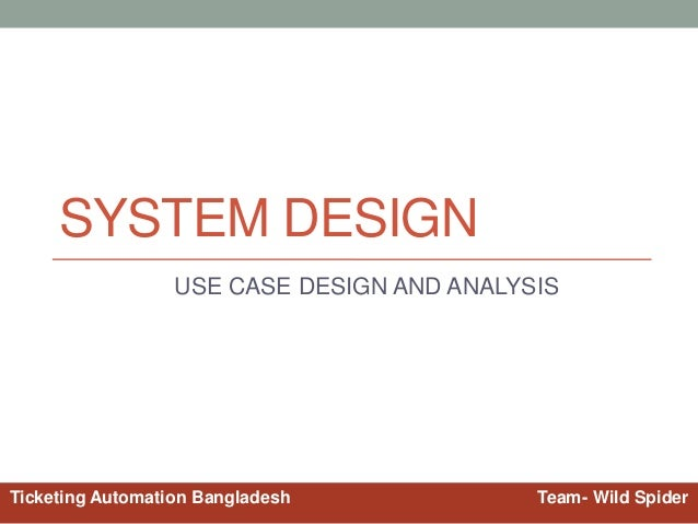 SYSTEM DESIGN USE CASE DESIGN AND ANALYSIS Ticketing Automation Bangladesh Team- Wild Spider