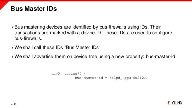 Bus Master IDs >> 11 Bus mastering devices are identified by bus-firewalls using IDs. Their transactions are marked with ...