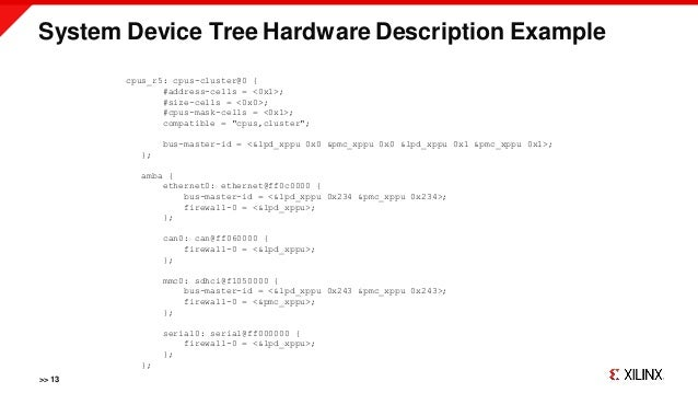 System Device Tree Hardware Description Example >> 13 cpus_r5: cpus-cluster@0 { #address-cells = <0x1>; #size-cells = <0x0...
