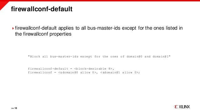 firewallconf-default >> 18 firewallconf-default applies to all bus-master-ids except for the ones listed in the firewallc...