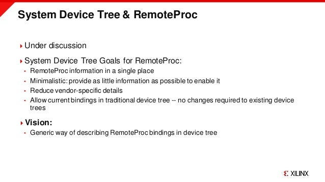 System Device Tree & RemoteProc Under discussion System Device Tree Goals for RemoteProc:  RemoteProc information in a ...