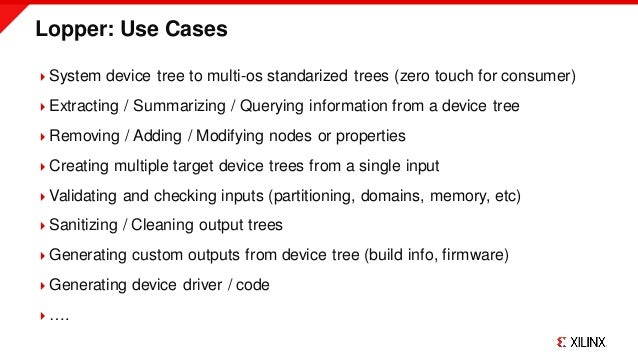 Lopper: Use Cases System device tree to multi-os standarized trees (zero touch for consumer) Extracting / Summarizing / ...