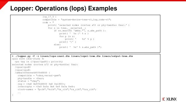 """Lopper: Operations (lops) Examples lop_17_5 { compatible = """"system-device-tree-v1,lop,code-v1""""; code = """" print( 'selected ..."""