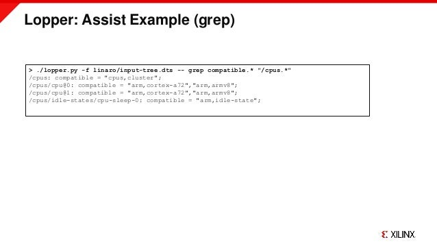 """Lopper: Assist Example (grep) > ./lopper.py -f linaro/input-tree.dts -- grep compatible.* """"/cpus.*"""" /cpus: compatible = """"c..."""