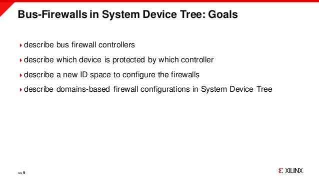 Bus-Firewalls in System Device Tree: Goals >> 9 describe bus firewall controllers describe which device is protected by ...