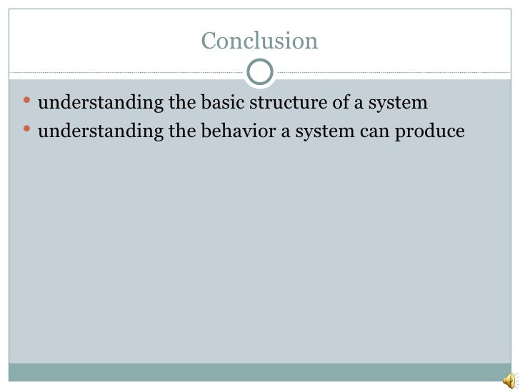 Conclusion <ul><li>understanding the basic structure of a system </li></ul><ul><li>understanding the behavior a system can...