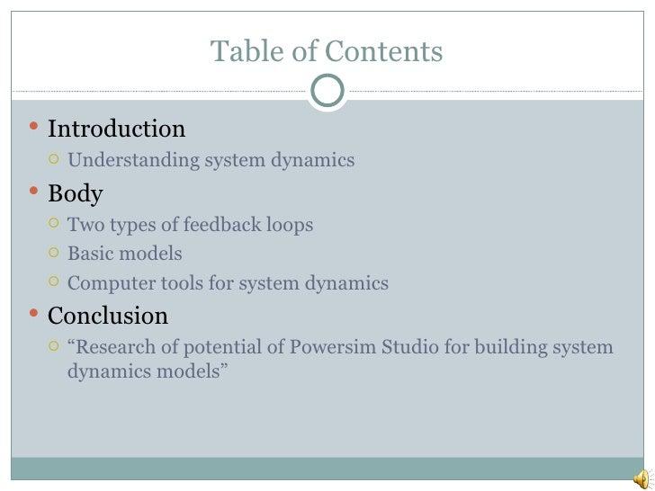 Table of Contents <ul><li>Introduction </li></ul><ul><ul><li>Understanding system dynamics </li></ul></ul><ul><li>Body </l...