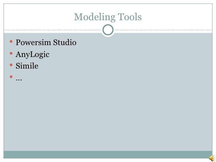 Modeling Tools <ul><li>Powersim Studio </li></ul><ul><li>AnyLogic </li></ul><ul><li>Simile </li></ul><ul><li>… </li></ul>
