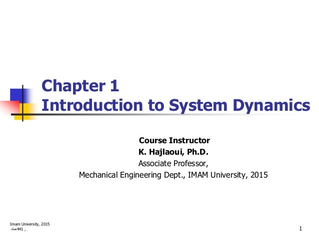 Chapter 1 Introduction to System Dynamics Course Instructor K. Hajlaoui, Ph.D. Associate Professor, Mechanical Engineering...