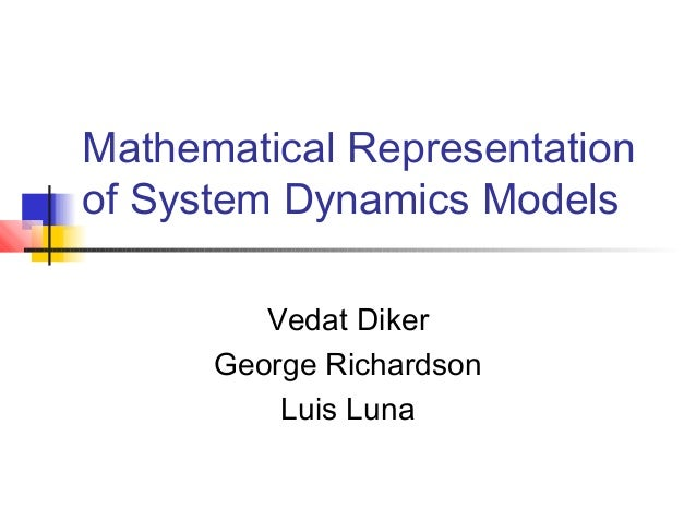 Mathematical Representation of System Dynamics Models Vedat Diker George Richardson Luis Luna