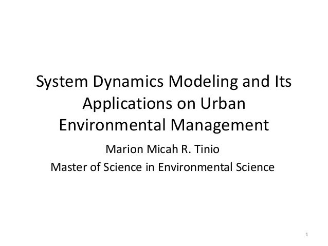 System Dynamics Modeling and Its Applications on Urban Environmental Management Marion Micah R. Tinio Master of Science in...