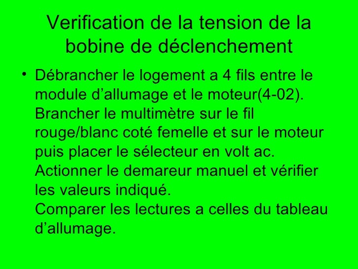 Verification de la tension de la bobine de déclenchement <ul><li>Débrancher le logement a 4 fils entre le module d'allumag...