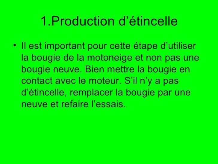 1.Production d'étincelle <ul><li>Il est important pour cette étape d'utiliser la bougie de la motoneige et non pas une bou...
