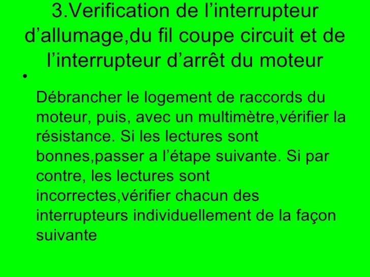 3.Verification de l'interrupteur d'allumage,du fil coupe circuit et de l'interrupteur d'arrêt du moteur <ul><li>Débrancher...