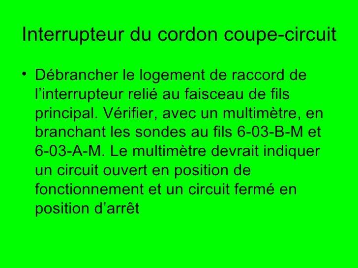 Interrupteur du cordon coupe-circuit <ul><li>Débrancher le logement de raccord de l'interrupteur relié au faisceau de fils...