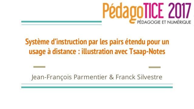 Système d'instruction par les pairs étendu pour un usage à distance : illustration avec Tsaap-Notes Jean-François Parmenti...