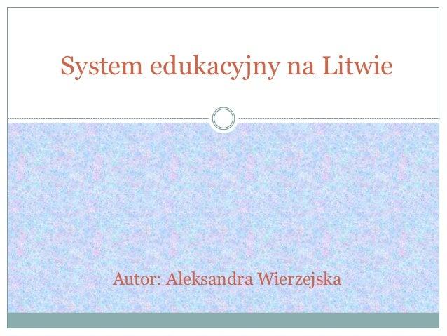 System edukacyjny na Litwie Autor: Aleksandra Wierzejska