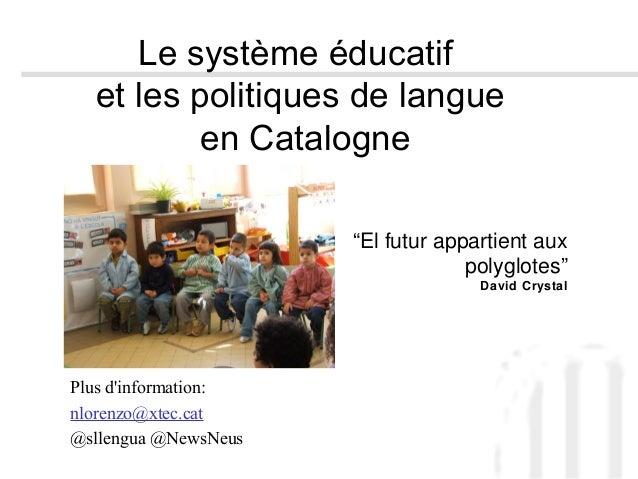 """Le système éducatif et les politiques de langue en Catalogne Plus d'information: nlorenzo@xtec.cat @sllengua @NewsNeus """"El..."""