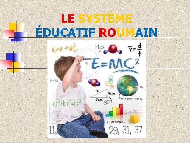 LE SYSTÈME ÉDUCATIF ROUMAIN