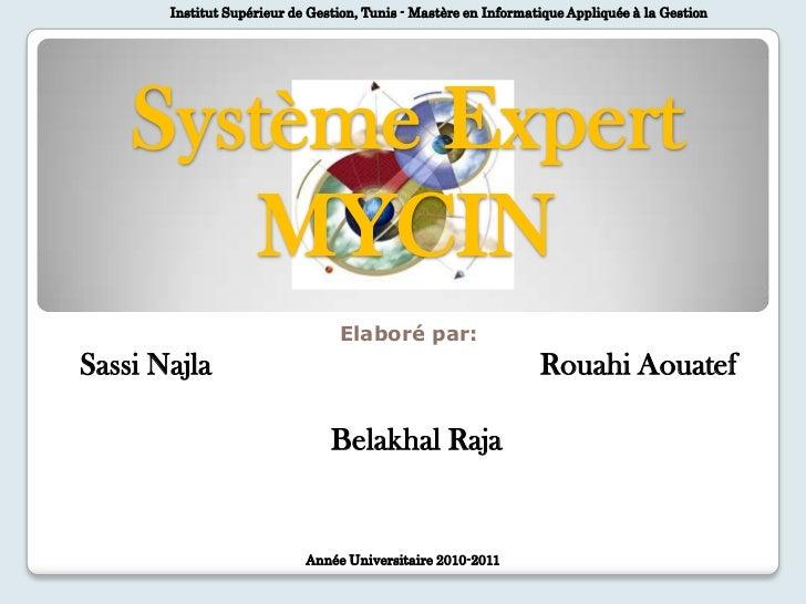 Institut Supérieur de Gestion, Tunis - Mastère en Informatique Appliquée à la Gestion<br />Système ExpertMYCIN<br />Elabor...