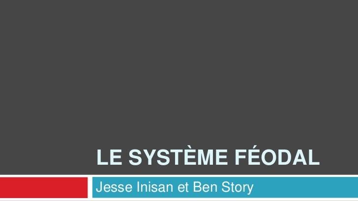 Le système féodal<br />Jesse Inisan et Ben Story<br />