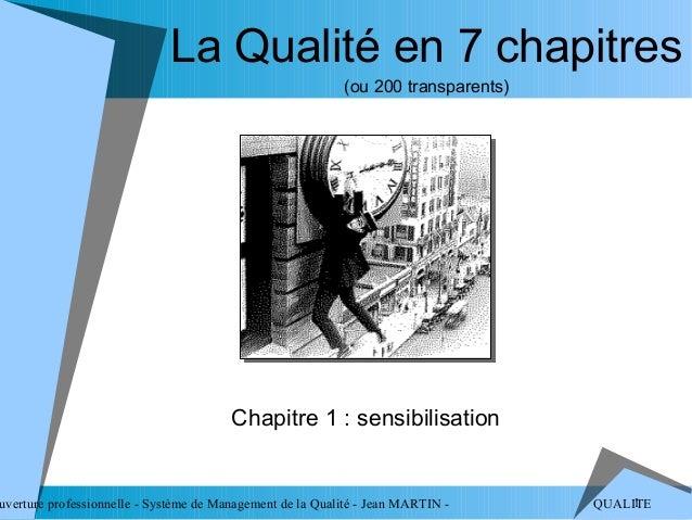 La Qualité en 7 chapitres                                                           (ou 200 transparents)                 ...