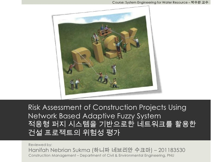 Course: System Engineering for Water Resource – 박수완 교수Risk Assessment of Construction Projects UsingNetwork Based Adaptive...