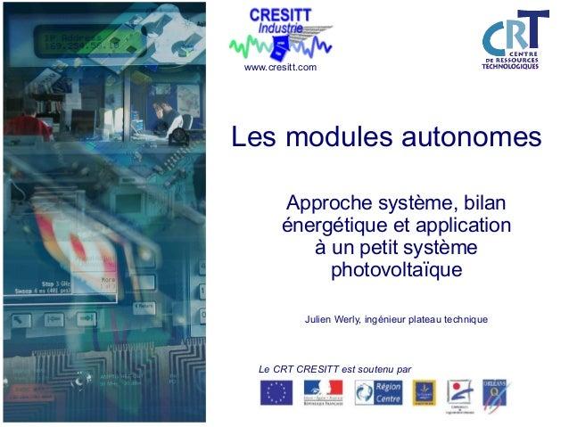 Le CRT CRESITT est soutenu par www.cresitt.com Les modules autonomes Approche système, bilan énergétique et application à ...