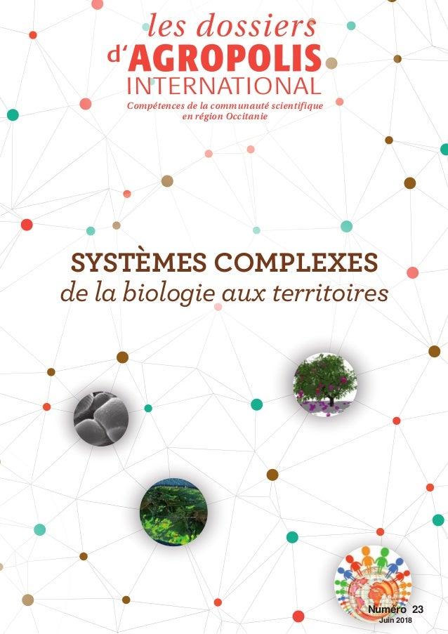 Numéro 23 Juin 2018 Compétences de la communauté scientifique en région Occitanie SYSTÈMES COMPLEXES de la biologie aux te...