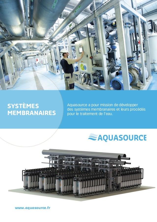 SYSTÈMES MEMBRANAIRES  www.aquasource.fr  Aquasource a pour mission de développer des systèmes membranaires et leurs procé...