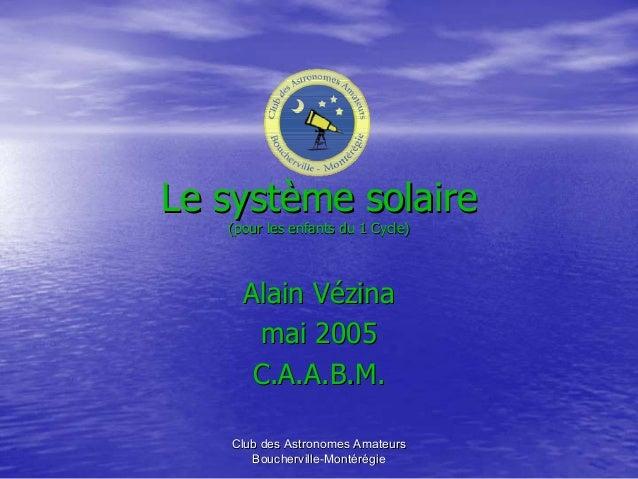 Club des Astronomes AmateursClub des Astronomes Amateurs BouchervilleBoucherville--MontMontéérréégiegie Le systLe systèème...