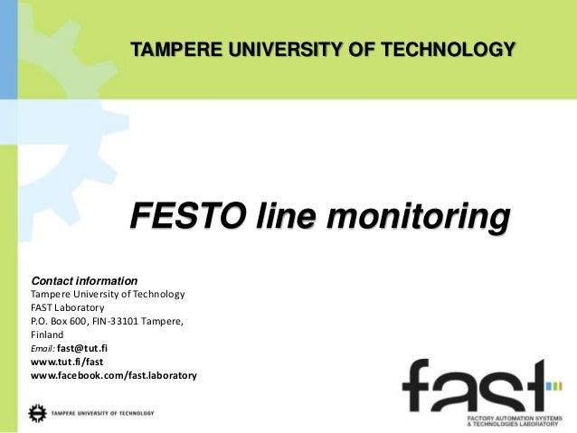 TAMPERE UNIVERSITY OF TECHNOLOGY                  FESTO line monitoringContact informationTampere University of Technology...