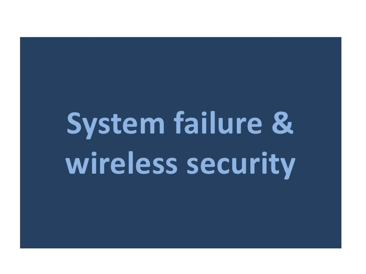 System failure &wireless security
