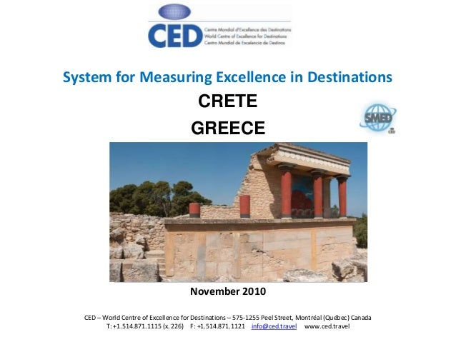 CRETE GREECE System for Measuring Excellence in Destinations November 2010 CED – World Centre of Excellence for Destinatio...