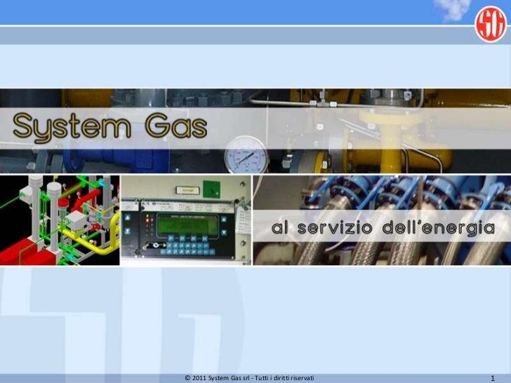 © 2011 System Gas srl - Tutti i diritti riservati   1