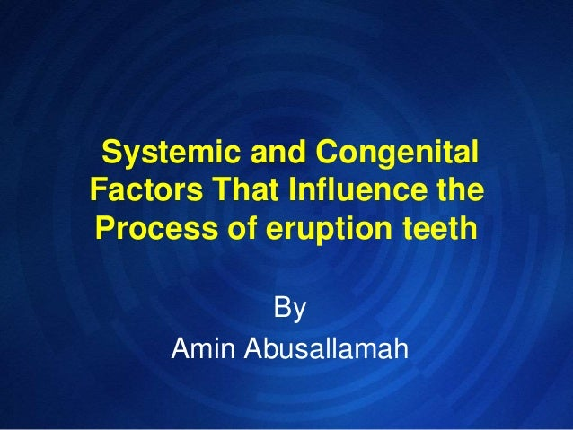 Systemic and CongenitalFactors That Influence theProcess of eruption teeth            By     Amin Abusallamah