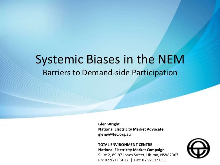 Systemic Biases in the NEM Barriers to Demand-side Participation                Glen Wright                National Electr...
