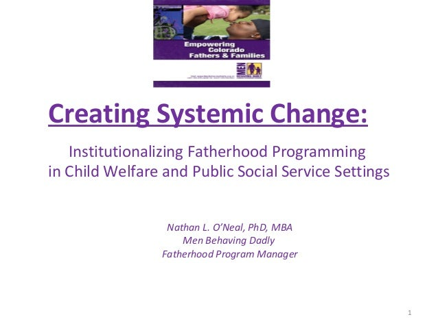 Institutionalizing Fatherhood Programming in Child Welfare and Public Social Service Settings 1 Creating Systemic Change: ...
