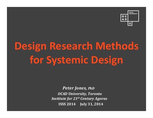 Peter	Jones,	PhD OCAD	University,	Toronto Institute	for	21st Century	Agoras ISSS	2014					July	31,	2014 Design Research Me...