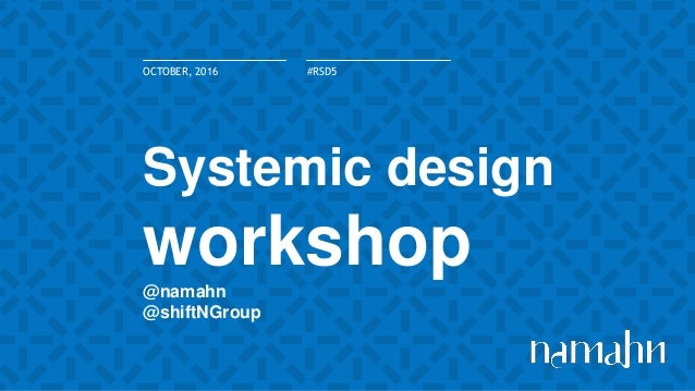 Systemic design workshop@namahn @shiftNGroup OCTOBER, 2016 #RSD5