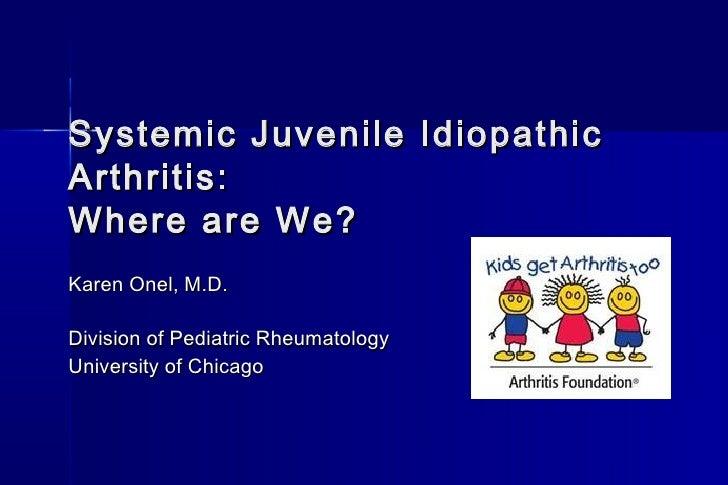 Systemic Juvenile IdiopathicArthritis:Where are We?Karen Onel, M.D.Division of Pediatric RheumatologyUniversity of Chicago