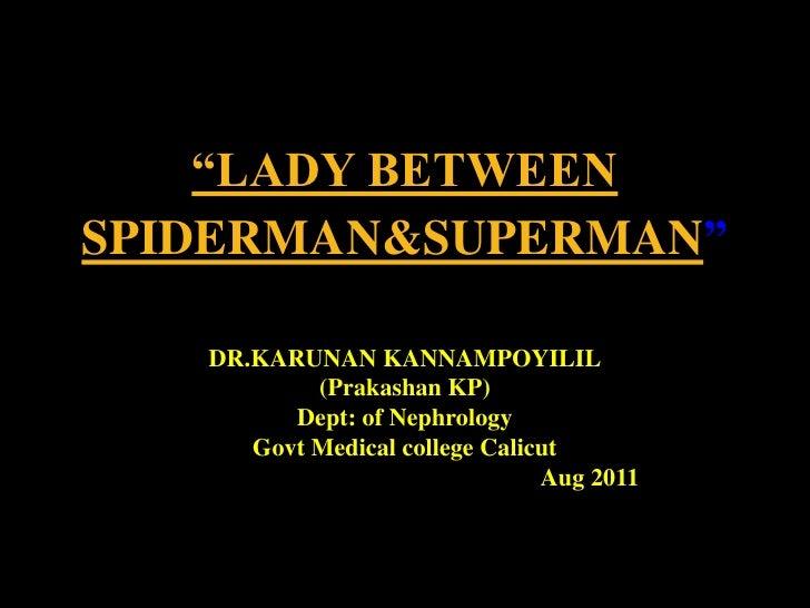 """""""LADY BETWEEN SPIDERMAN&SUPERMAN""""<br />DR.KARUNAN KANNAMPOYILIL<br />(Prakashan KP)<br />Dept: of Nephrology<br />Govt Med..."""