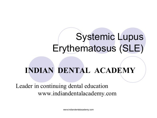 Systemic Lupus Erythematosus (SLE) INDIAN DENTAL ACADEMY Leader in continuing dental education www.indiandentalacademy.com...