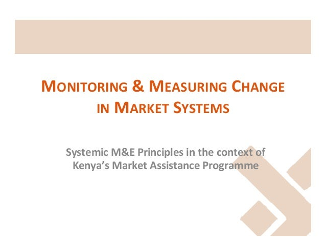 MONITORING	   &	   MEASURING	   CHANGE	    IN	   MARKET	   SYSTEMS	    Systemic	   M&E	   Principles	   in	   the	   conte...