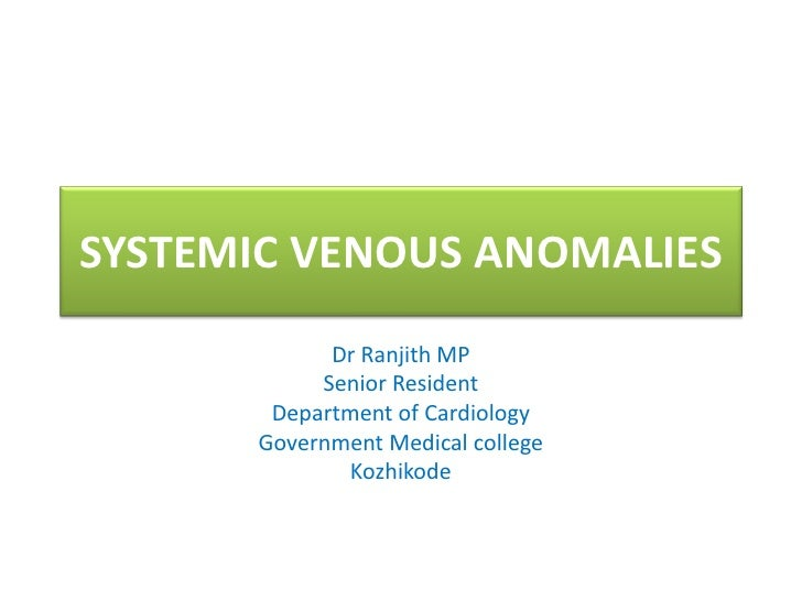 SYSTEMIC VENOUS ANOMALIES            Dr Ranjith MP           Senior Resident       Department of Cardiology      Governmen...