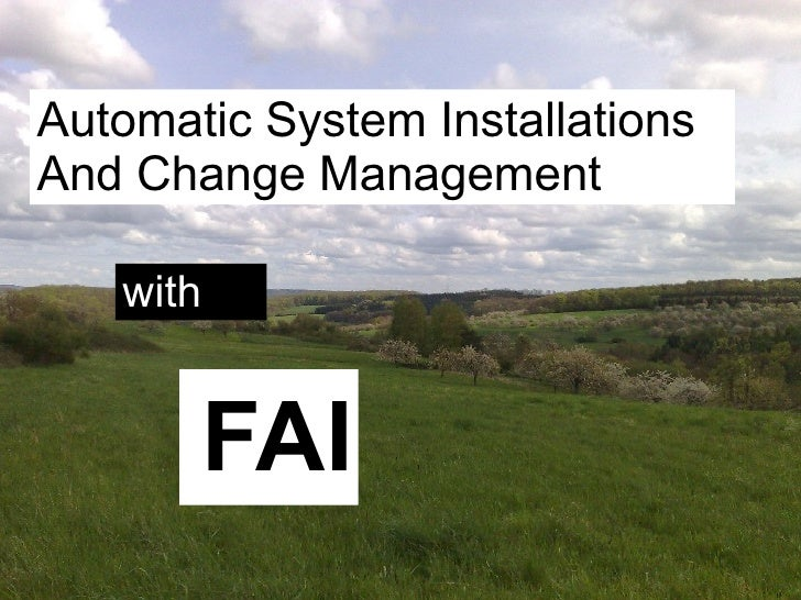 Automatic System Installations And Change Management     with             FAI