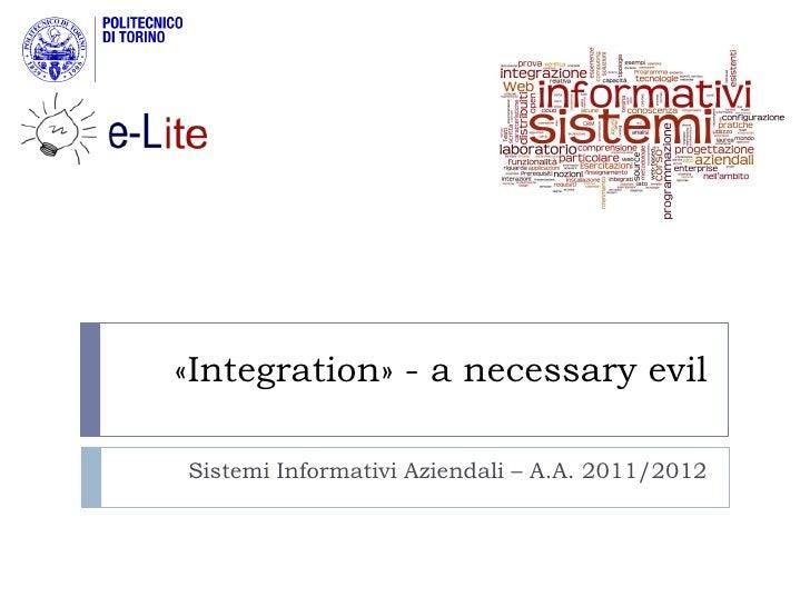 «Integration» - a necessary evilSistemi Informativi Aziendali – A.A. 2011/2012