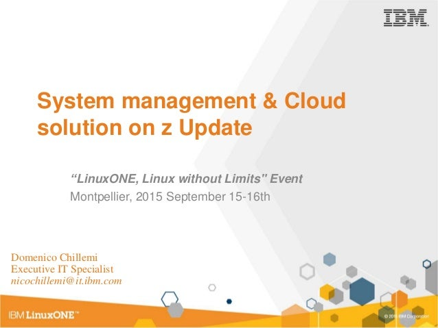 """System management & Cloud solution on z Update """"LinuxONE, Linux without Limits"""" Event Montpellier, 2015 September 15-16th ..."""