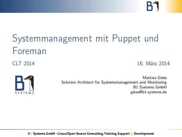 Systemmanagement mit Puppet und Foreman CLT 2014 16. März 2014 Mattias Giese Solution Architect for Systemsmanagement and ...